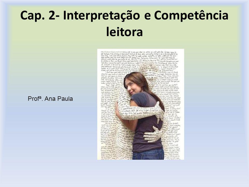 Cap. 2- Interpretação e Competência leitora Profª. Ana Paula