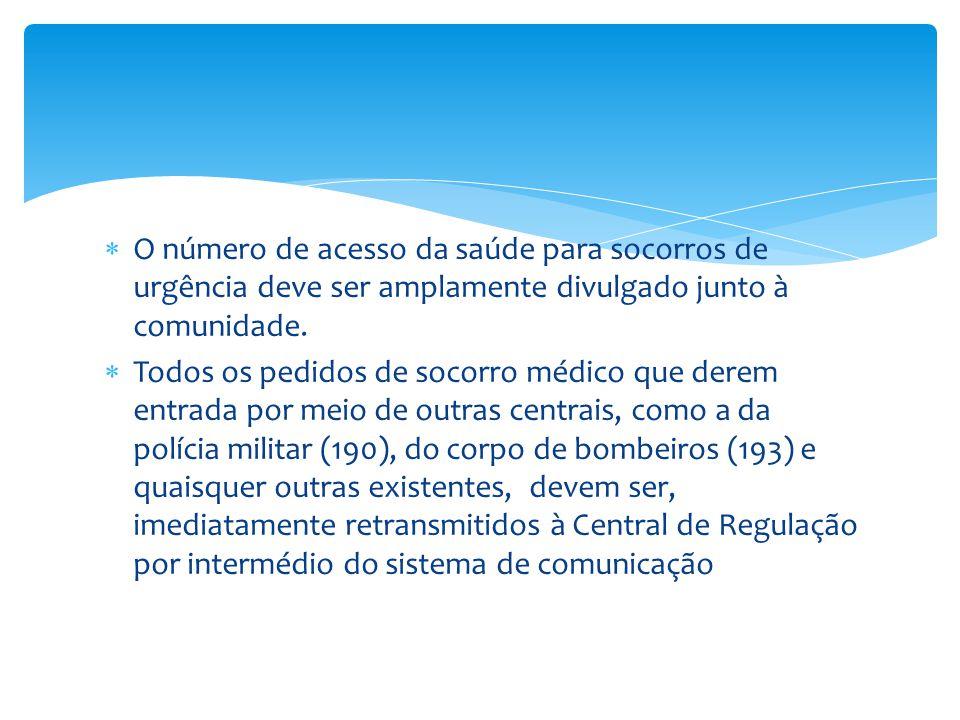  O número de acesso da saúde para socorros de urgência deve ser amplamente divulgado junto à comunidade.  Todos os pedidos de socorro médico que der
