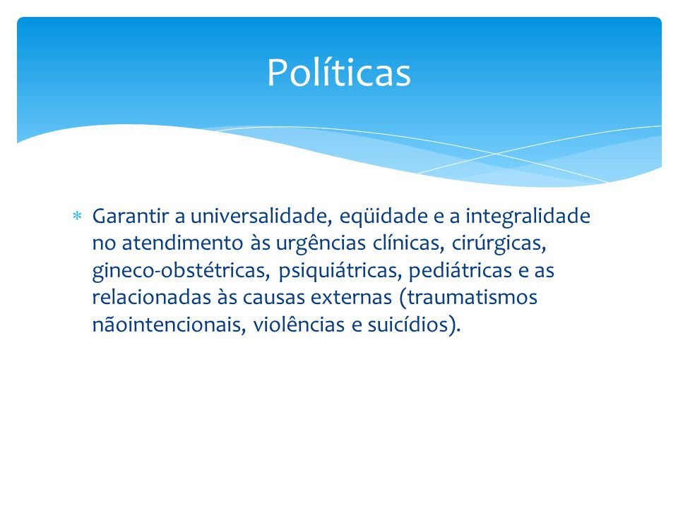  Garantir a universalidade, eqüidade e a integralidade no atendimento às urgências clínicas, cirúrgicas, gineco-obstétricas, psiquiátricas, pediátric