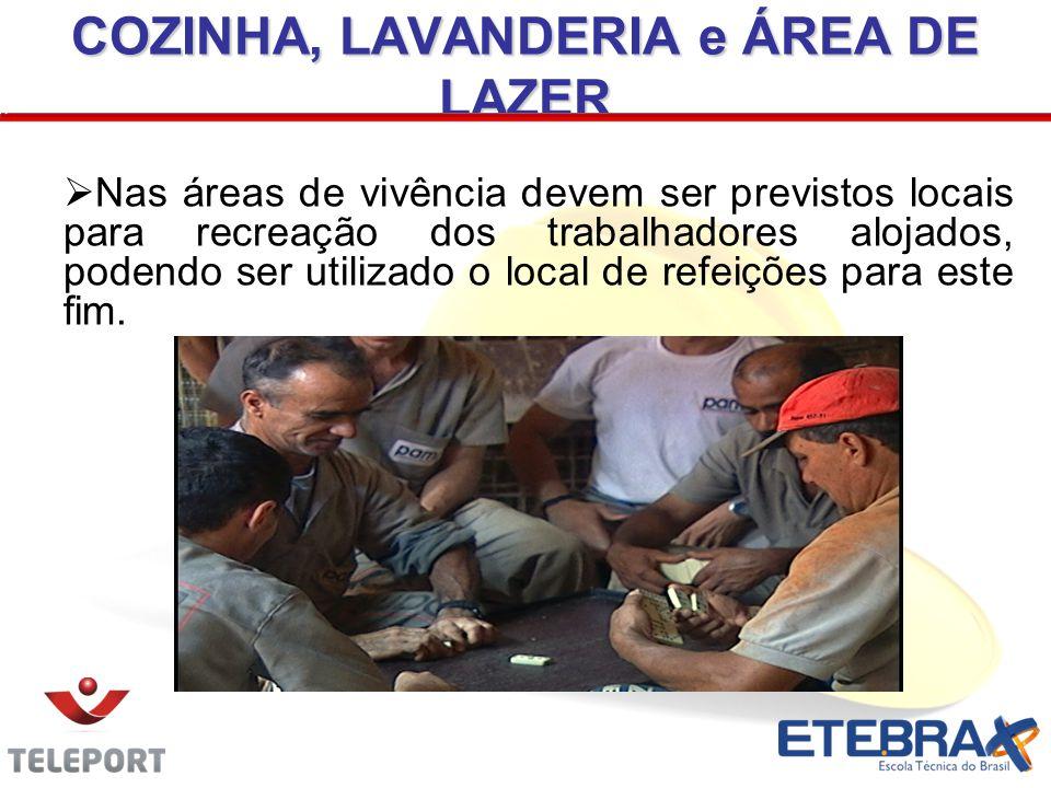  Nas áreas de vivência devem ser previstos locais para recreação dos trabalhadores alojados, podendo ser utilizado o local de refeições para este fim