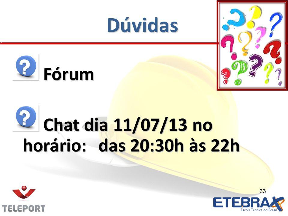 Dúvidas Fórum Fórum Chat dia 11/07/13 no horário:das 20:30h às 22h Chat dia 11/07/13 no horário:das 20:30h às 22h 63