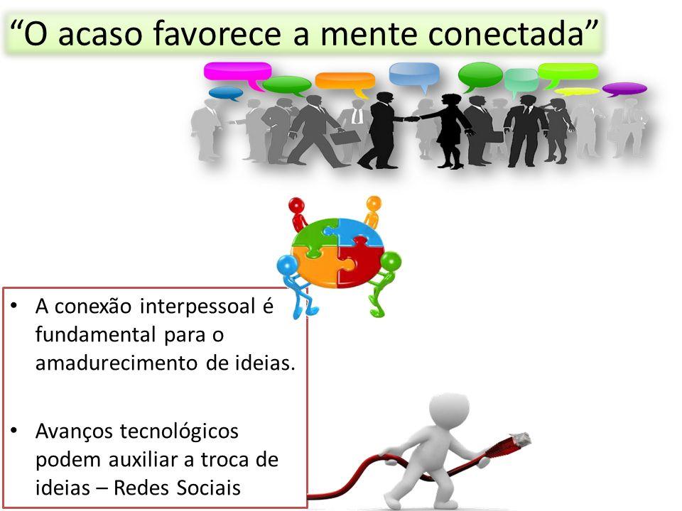 """A conexão interpessoal é fundamental para o amadurecimento de ideias. Avanços tecnológicos podem auxiliar a troca de ideias – Redes Sociais """"O acaso f"""