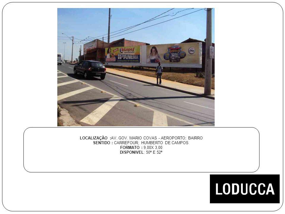 LOCALIZAÇÃO :AV. GOV. MARIO COVAS - AEROPORTO; BAIRRO SENTIDO : CARREFOUR; HUMBERTO DE CAMPOS FORMATO : 9,00X 3,00 DISPONIVEL: 50ª E 52ª