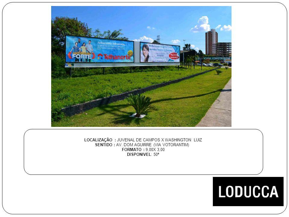 LOCALIZAÇÃO : JUVENAL DE CAMPOS X WASHINGTON LUIZ SENTIDO : AV. DOM AGUIRRE (VIA VOTORANTIM) FORMATO : 9,00X 3,00 DISPONIVEL: 50ª
