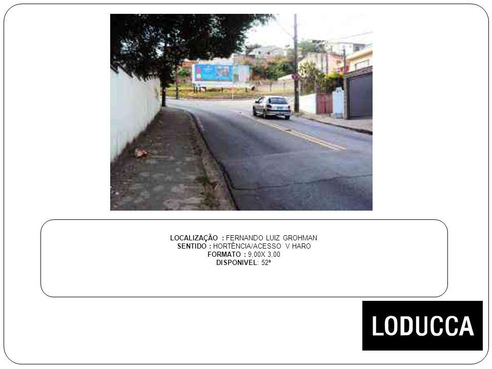 LOCALIZAÇÃO : FERNANDO LUIZ GROHMAN SENTIDO : HORTÊNCIA/ACESSO V HARO FORMATO : 9,00X 3,00 DISPONIVEL: 52ª