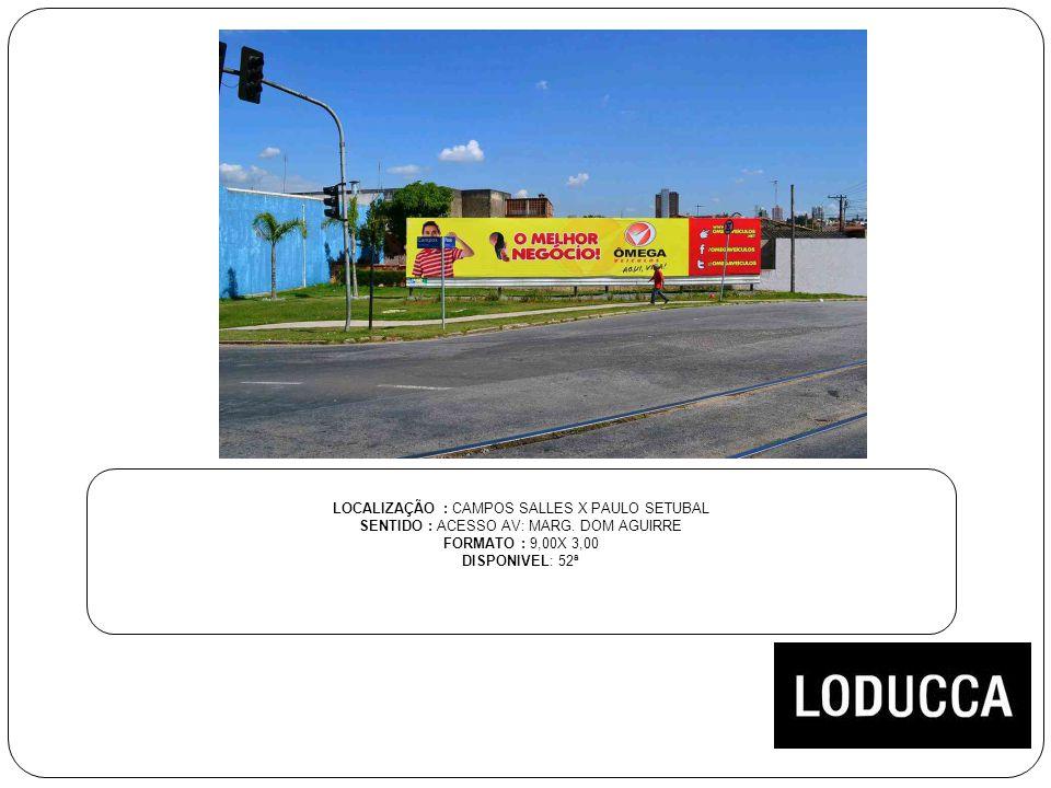 LOCALIZAÇÃO : CAMPOS SALLES X PAULO SETUBAL SENTIDO : ACESSO AV: MARG. DOM AGUIRRE FORMATO : 9,00X 3,00 DISPONIVEL: 52ª