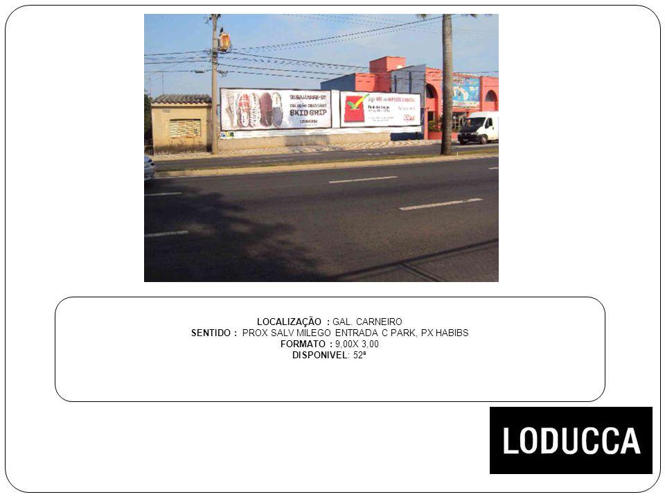 LOCALIZAÇÃO : GAL. CARNEIRO SENTIDO : PROX SALV MILEGO ENTRADA C PARK, PX HABIBS FORMATO : 9,00X 3,00 DISPONIVEL: 52ª