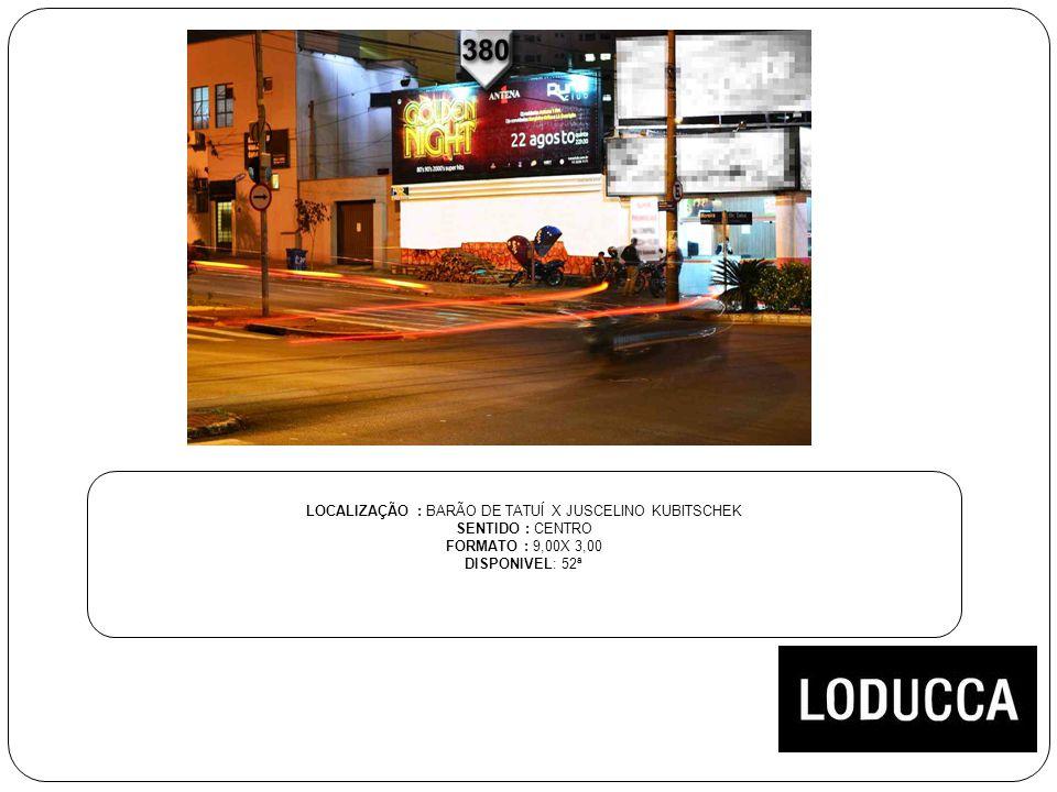 LOCALIZAÇÃO : BARÃO DE TATUÍ X JUSCELINO KUBITSCHEK SENTIDO : CENTRO FORMATO : 9,00X 3,00 DISPONIVEL: 52ª