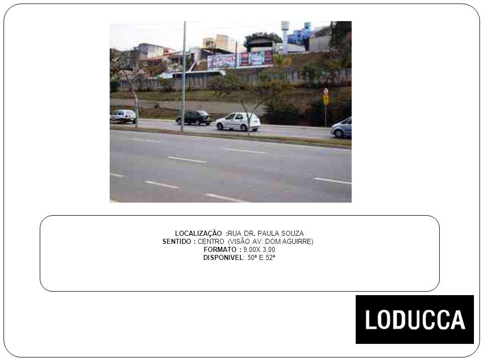 LOCALIZAÇÃO :RUA DR. PAULA SOUZA SENTIDO : CENTRO (VISÃO AV: DOM AGUIRRE) FORMATO : 9,00X 3,00 DISPONIVEL: 50ª E 52ª