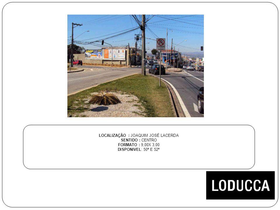 LOCALIZAÇÃO : JOAQUIM JOSÉ LACERDA SENTIDO : CENTRO FORMATO : 9,00X 3,00 DISPONIVEL: 50ª E 52ª