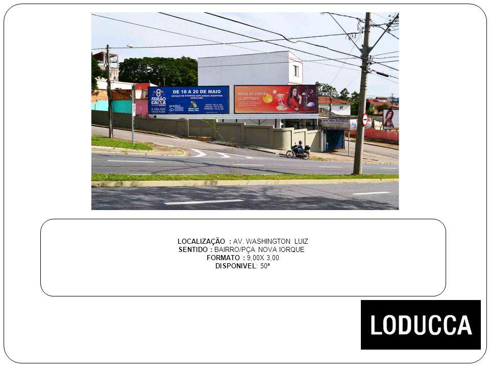 LOCALIZAÇÃO : AV. WASHINGTON LUIZ SENTIDO : BAIRRO/PÇA NOVA IORQUE FORMATO : 9,00X 3,00 DISPONIVEL: 50ª