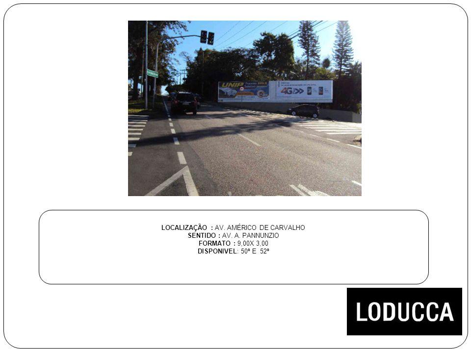 LOCALIZAÇÃO : AV. AMÉRICO DE CARVALHO SENTIDO : AV. A. PANNUNZIO FORMATO : 9,00X 3,00 DISPONIVEL: 50ª E 52ª