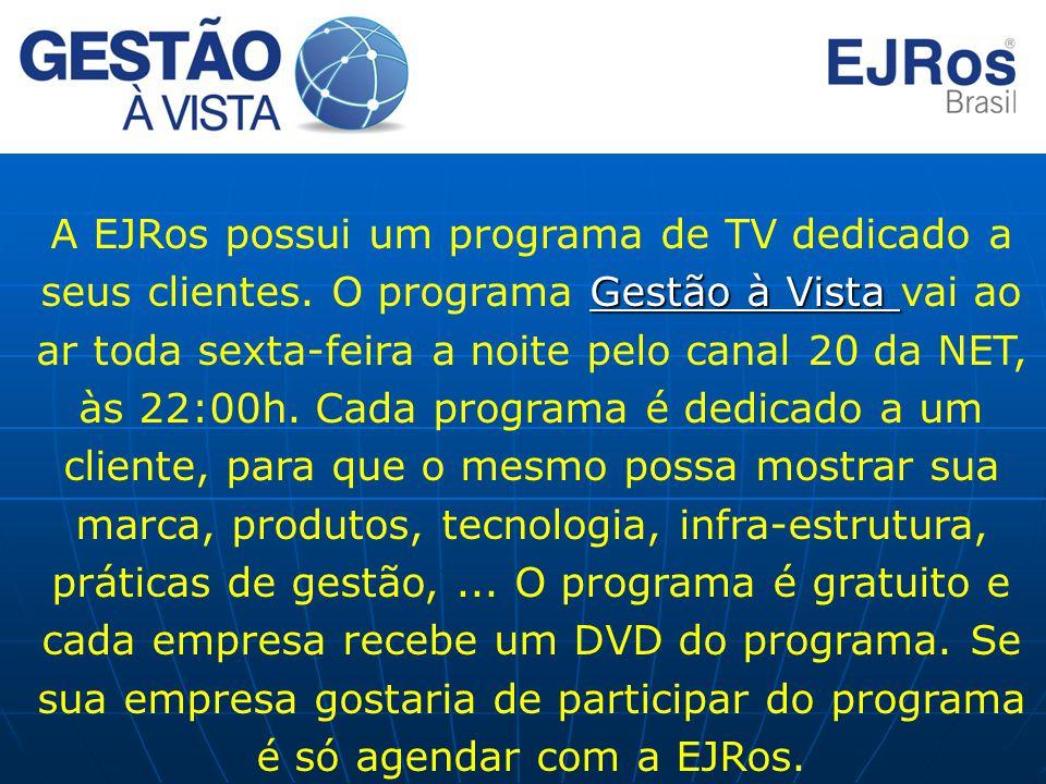 Gestão à Vista A EJRos possui um programa de TV dedicado a seus clientes. O programa Gestão à Vista vai ao ar toda sexta-feira a noite pelo canal 20 d