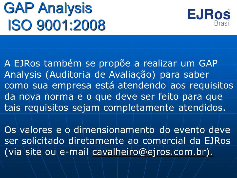 GAP Analysis ISO 9001:2008 A EJRos também se propõe a realizar um GAP Analysis (Auditoria de Avaliação) para saber como sua empresa está atendendo aos