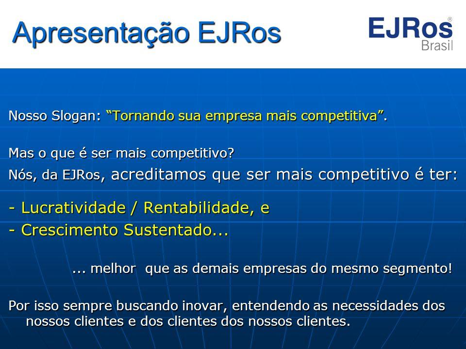"""Apresentação EJRos Nosso Slogan: """"Tornando sua empresa mais competitiva"""". Mas o que é ser mais competitivo? Nós, da EJRos, acreditamos que ser mais co"""