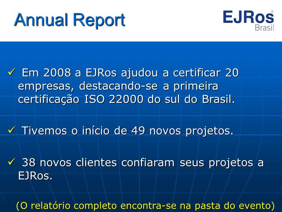 Annual Report Em 2008 a EJRos ajudou a certificar 20 empresas, destacando-se a primeira certificação ISO 22000 do sul do Brasil. Em 2008 a EJRos ajudo