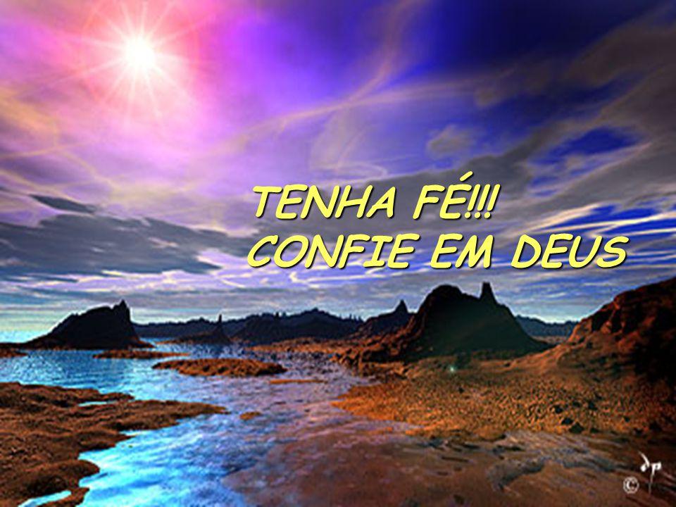 TENHA FÉ!!! CONFIE EM DEUS