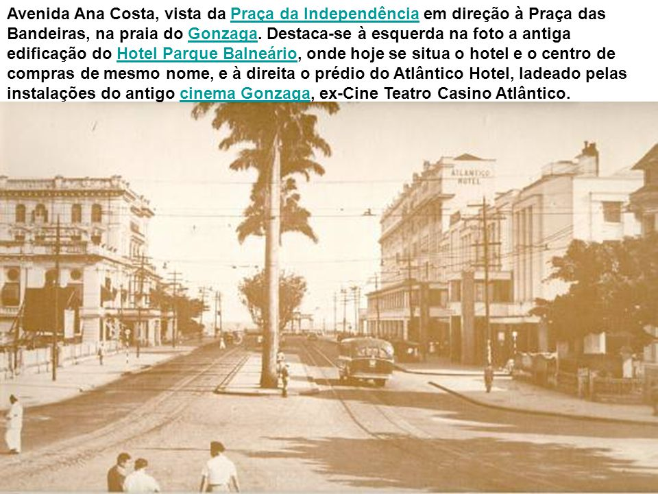 A foto abaixo mostra o final da Avenida Ana Costa e a praia, ainda sem os jardins, mas com as cabines de banho. À esquerda na foto, instalações do hot