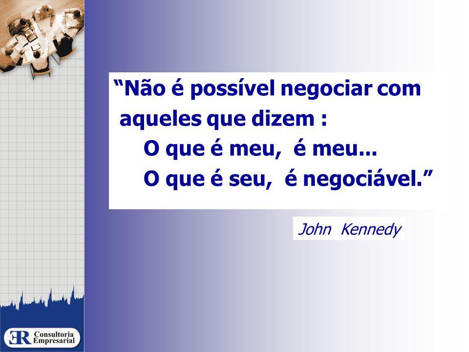 """""""Não é possível negociar com aqueles que dizem : O que é meu, é meu... O que é seu, é negociável."""" John Kennedy"""