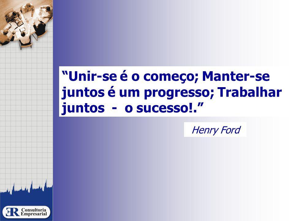 Unir-se é o começo; Manter-se juntos é um progresso; Trabalhar juntos - o sucesso!. Henry Ford