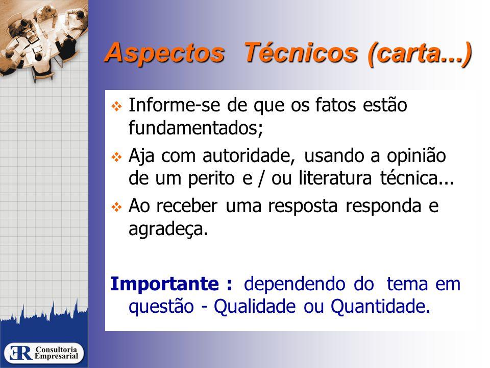 Aspectos Técnicos (carta...)  Informe-se de que os fatos estão fundamentados;  Aja com autoridade, usando a opinião de um perito e / ou literatura técnica...