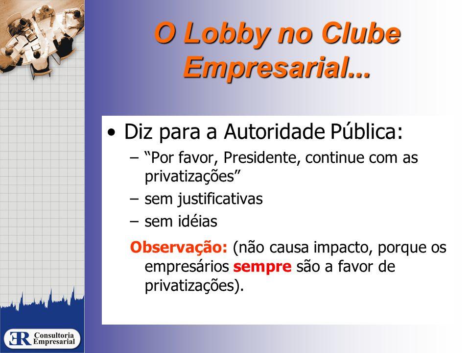 """O Lobby no Clube Empresarial... Diz para a Autoridade Pública: –""""Por favor, Presidente, continue com as privatizações"""" –sem justificativas –sem idéias"""