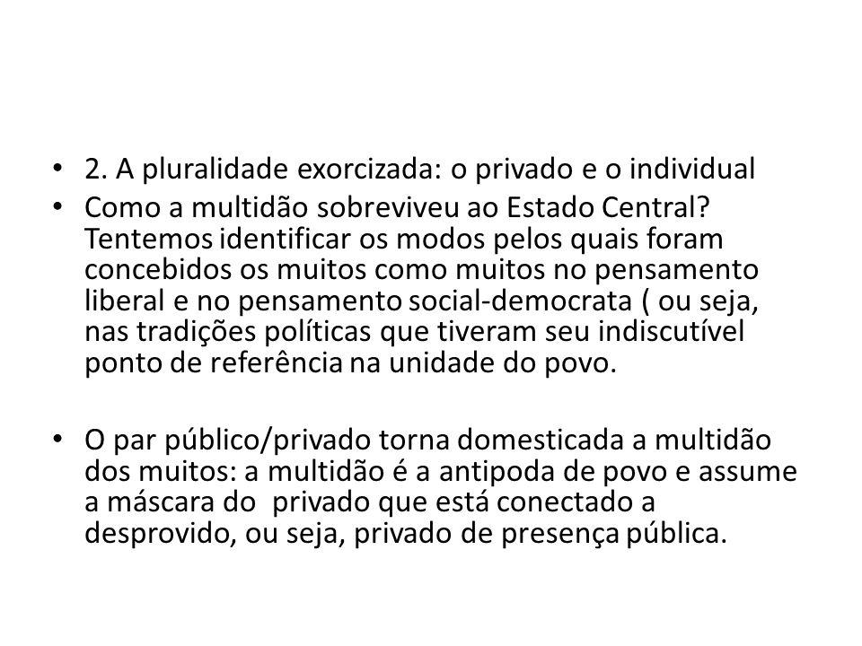 2. A pluralidade exorcizada: o privado e o individual Como a multidão sobreviveu ao Estado Central.