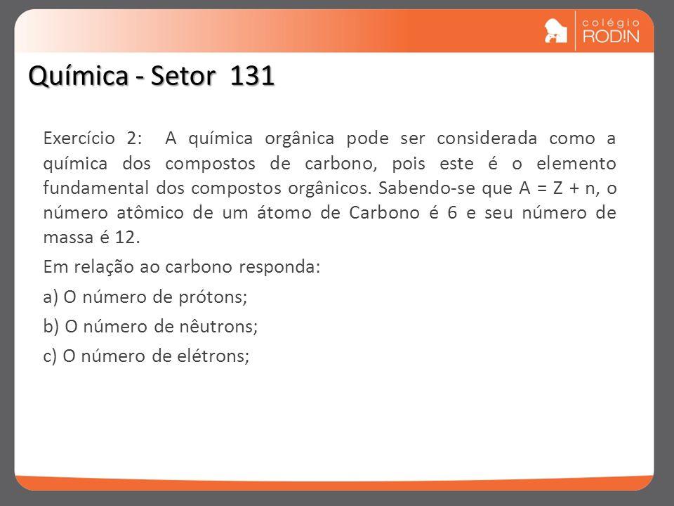 Exercício 2: A química orgânica pode ser considerada como a química dos compostos de carbono, pois este é o elemento fundamental dos compostos orgânic