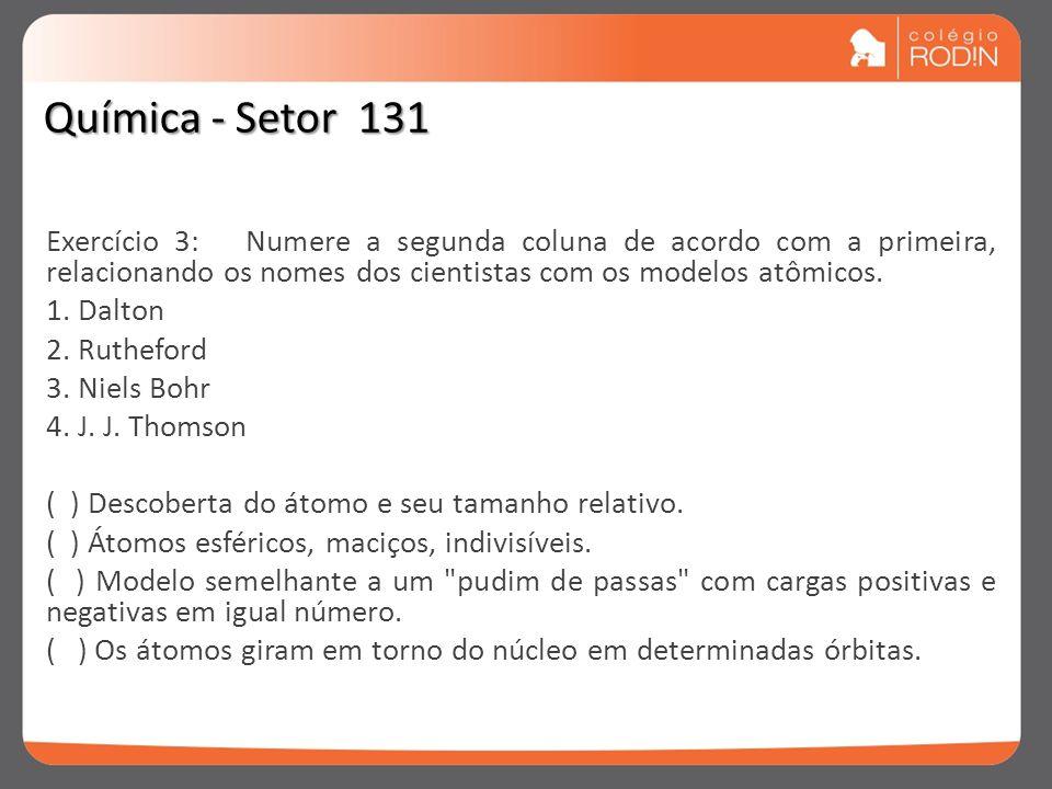 Exercício 3: Numere a segunda coluna de acordo com a primeira, relacionando os nomes dos cientistas com os modelos atômicos. 1. Dalton 2. Rutheford 3.