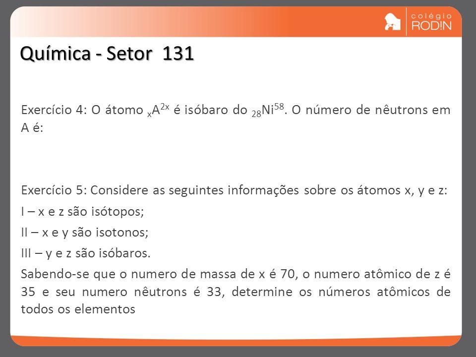 Exercício 4: O átomo x A 2x é isóbaro do 28 Ni 58. O número de nêutrons em A é: Exercício 5: Considere as seguintes informações sobre os átomos x, y e