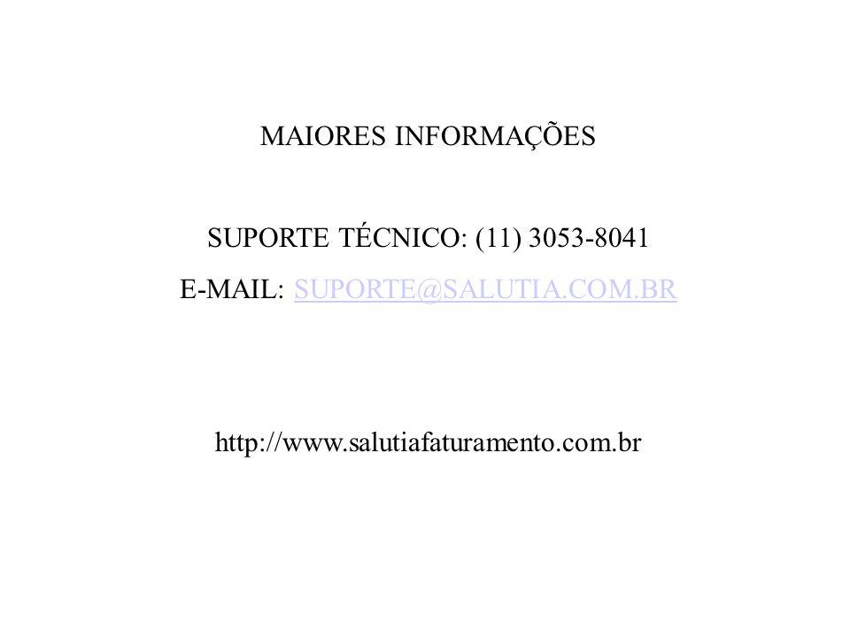 MAIORES INFORMAÇÕES SUPORTE TÉCNICO: (11) 3053-8041 E-MAIL: SUPORTE@SALUTIA.COM.BRSUPORTE@SALUTIA.COM.BR http://www.salutiafaturamento.com.br