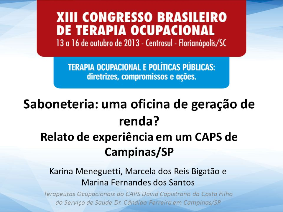 Saboneteria: uma oficina de geração de renda? Relato de experiência em um CAPS de Campinas/SP Karina Meneguetti, Marcela dos Reis Bigatão e Marina Fer