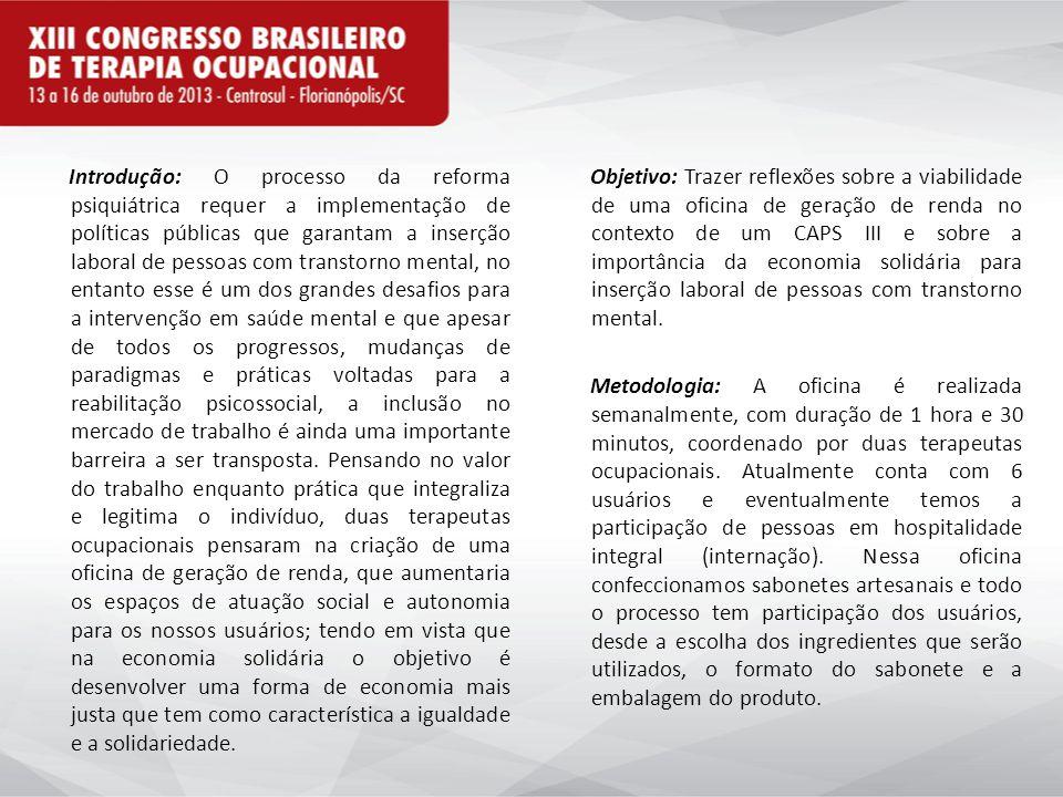 Introdução: O processo da reforma psiquiátrica requer a implementação de políticas públicas que garantam a inserção laboral de pessoas com transtorno