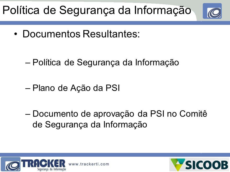 Política de Segurança da Informação Documentos Resultantes: –Política de Segurança da Informação –Plano de Ação da PSI –Documento de aprovação da PSI
