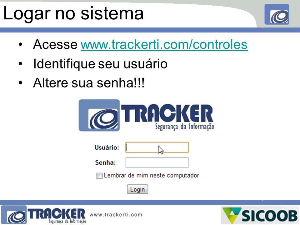 Logar no sistema Acesse www.trackerti.com/controleswww.trackerti.com/controles Identifique seu usuário Altere sua senha!!!