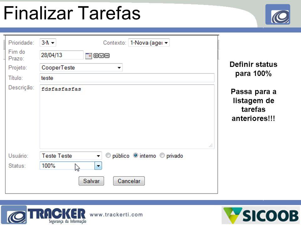 Finalizar Tarefas Definir status para 100% Passa para a listagem de tarefas anteriores!!!
