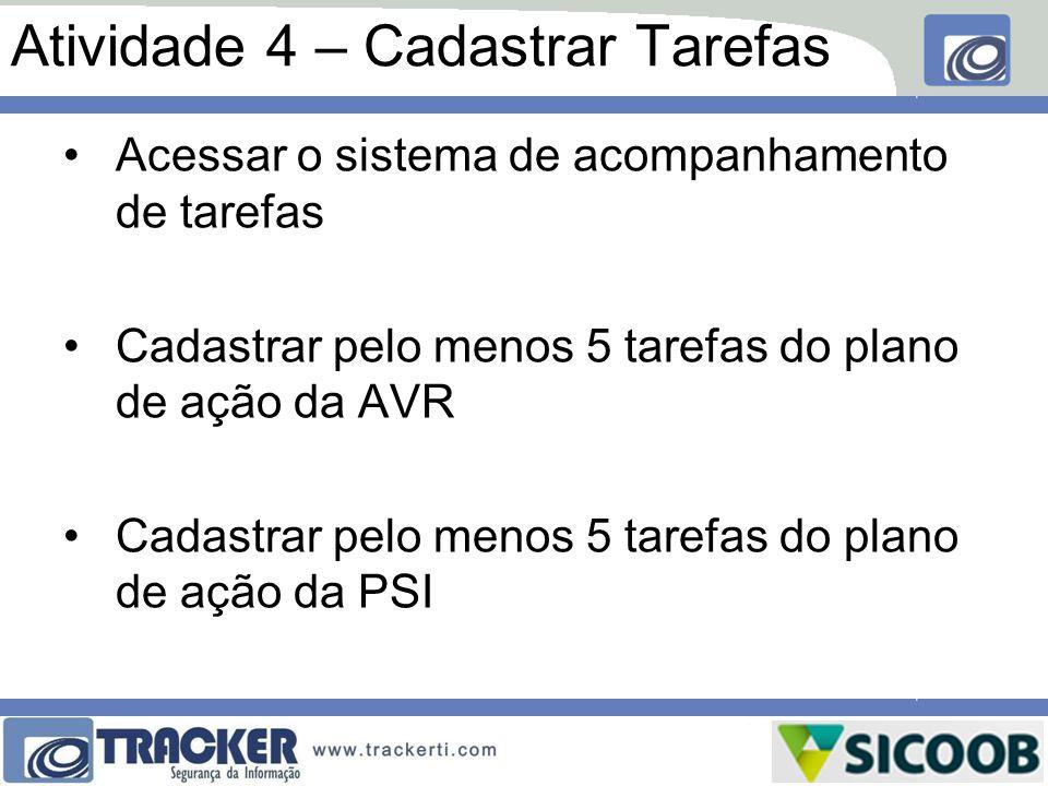 Atividade 4 – Cadastrar Tarefas Acessar o sistema de acompanhamento de tarefas Cadastrar pelo menos 5 tarefas do plano de ação da AVR Cadastrar pelo m