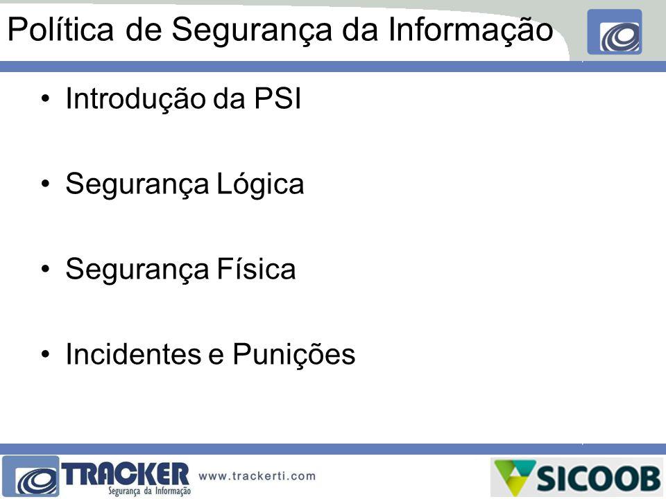 Política de Segurança da Informação Introdução da PSI Segurança Lógica Segurança Física Incidentes e Punições