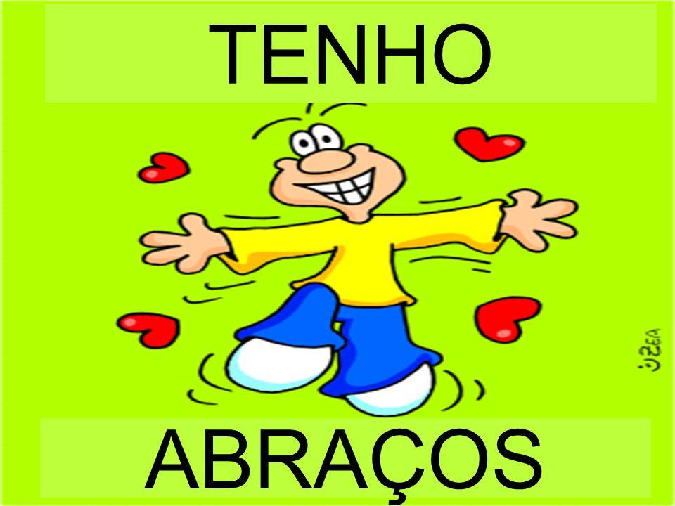 ABRAÇOS TENHO