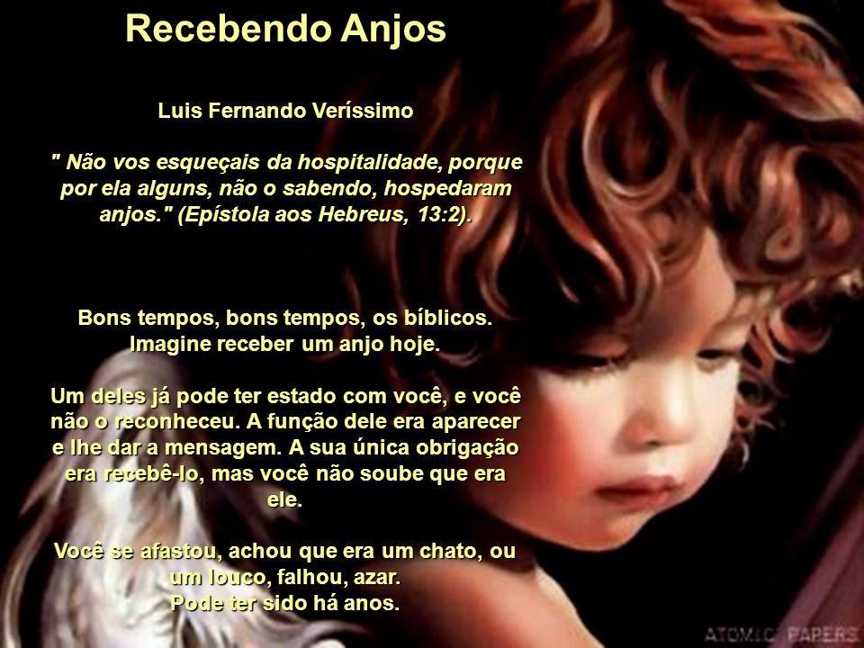 Recebendo Anjos Luis Fernando Veríssimo Não vos esqueçais da hospitalidade, porque por ela alguns, não o sabendo, hospedaram anjos. (Epístola aos Hebreus, 13:2).