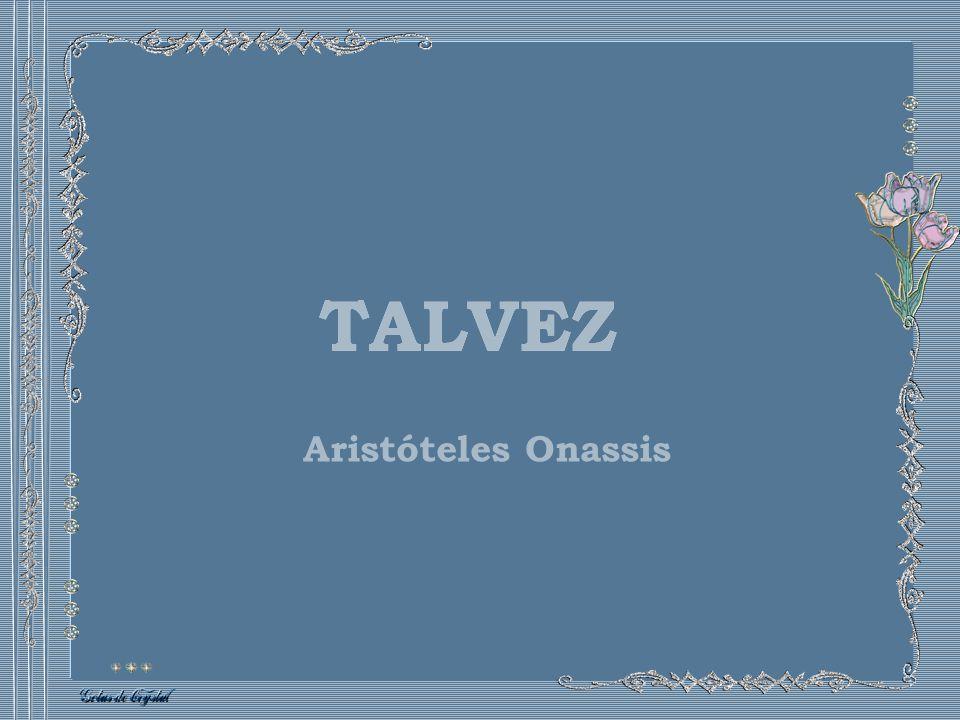 TALVEZ Aristóteles Onassis
