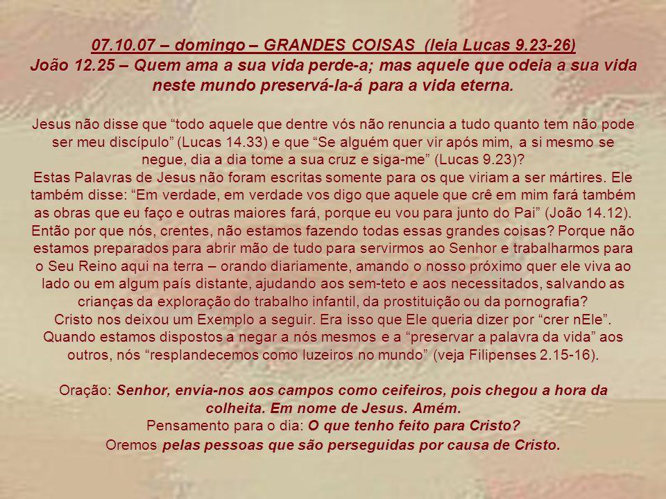 06.10.07 – sábado – A VISÃO DE DEUS (leia 1 Samuel 16.4-13) 2 Coríntios 4.16 – Por isso, não desanimamos; pelo contrário, mesmo que o nosso homem exterior se corrompa, contudo, o nosso homem interior se renova de dia em dia.