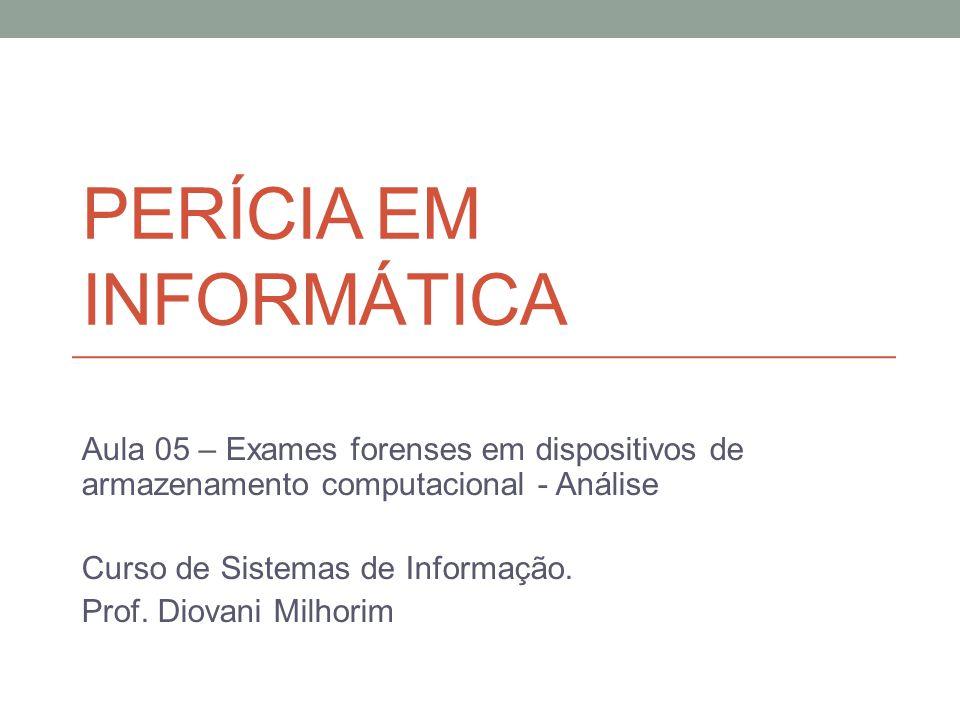 PERÍCIA EM INFORMÁTICA Aula 05 – Exames forenses em dispositivos de armazenamento computacional - Análise Curso de Sistemas de Informação.