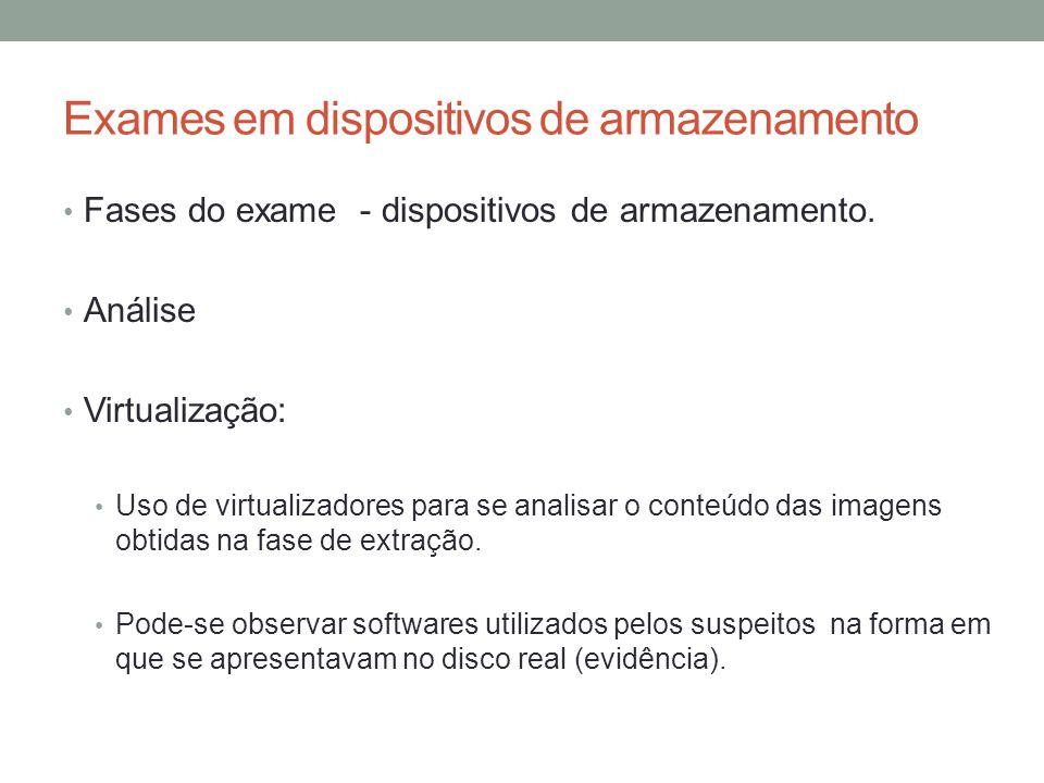 Exames em dispositivos de armazenamento Fases do exame - dispositivos de armazenamento. Análise Virtualização: Uso de virtualizadores para se analisar