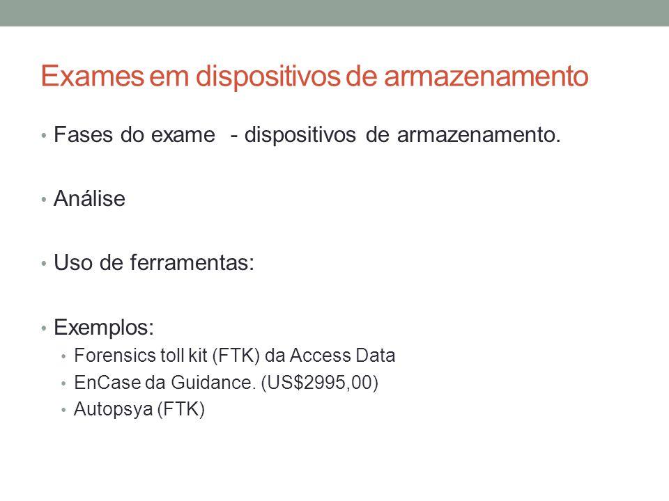 Exames em dispositivos de armazenamento Fases do exame - dispositivos de armazenamento. Análise Uso de ferramentas: Exemplos: Forensics toll kit (FTK)