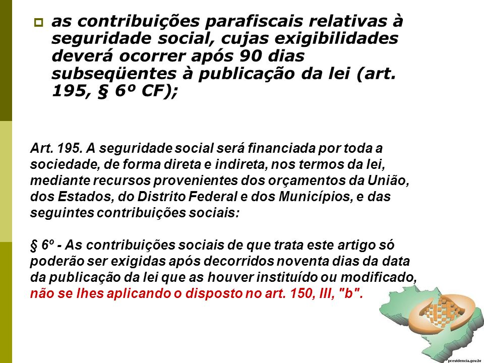  as contribuições parafiscais relativas à seguridade social, cujas exigibilidades deverá ocorrer após 90 dias subseqüentes à publicação da lei (art.