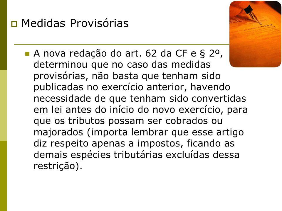  Medidas Provisórias A nova redação do art. 62 da CF e § 2º, determinou que no caso das medidas provisórias, não basta que tenham sido publicadas no