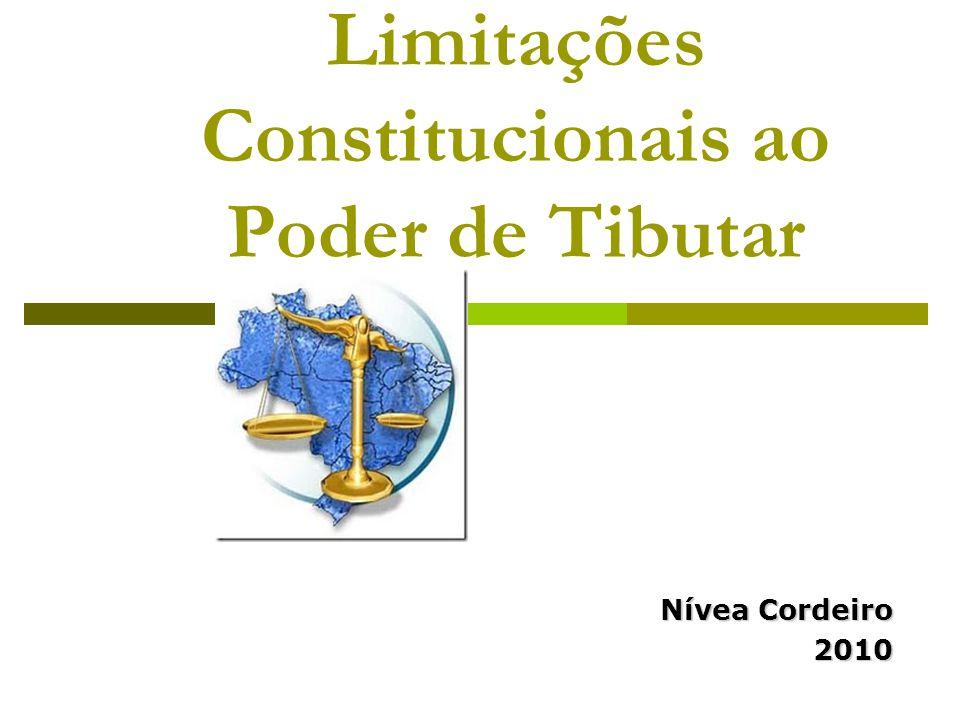 Limitações Constitucionais ao Poder de Tibutar Nívea Cordeiro 2010