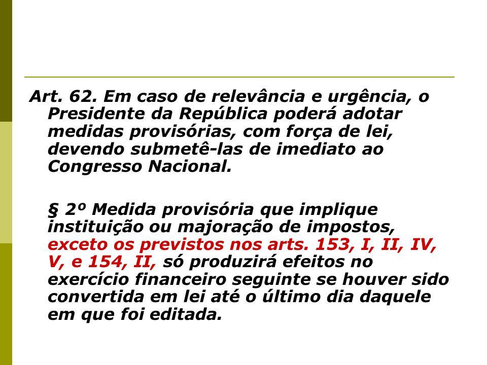 Art. 62. Em caso de relevância e urgência, o Presidente da República poderá adotar medidas provisórias, com força de lei, devendo submetê-las de imedi