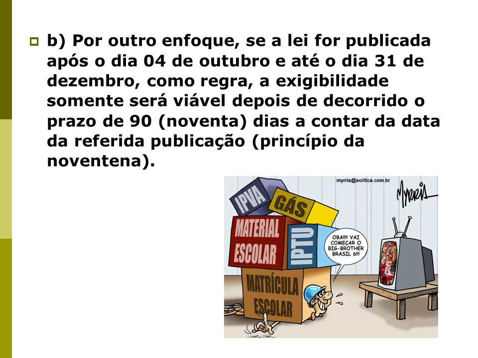  b) Por outro enfoque, se a lei for publicada após o dia 04 de outubro e até o dia 31 de dezembro, como regra, a exigibilidade somente será viável de